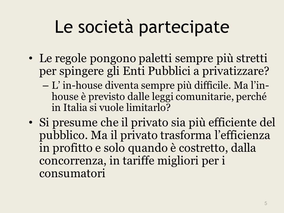 Le società partecipate Le regole pongono paletti sempre più stretti per spingere gli Enti Pubblici a privatizzare.