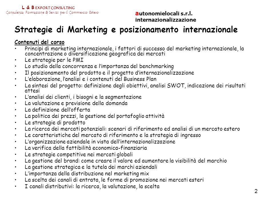 2 L & B EXPORT CONSULTING Consulenza Formazione & Servizi per il Commercio Estero Strategie di Marketing e posizionamento internazionale Contenuti del