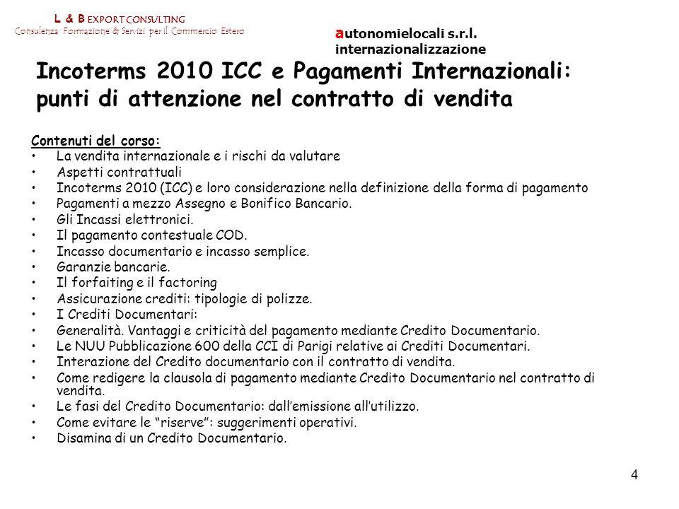 4 L & B EXPORT CONSULTING Consulenza Formazione & Servizi per il Commercio Estero Incoterms 2010 ICC e Pagamenti Internazionali: punti di attenzione n