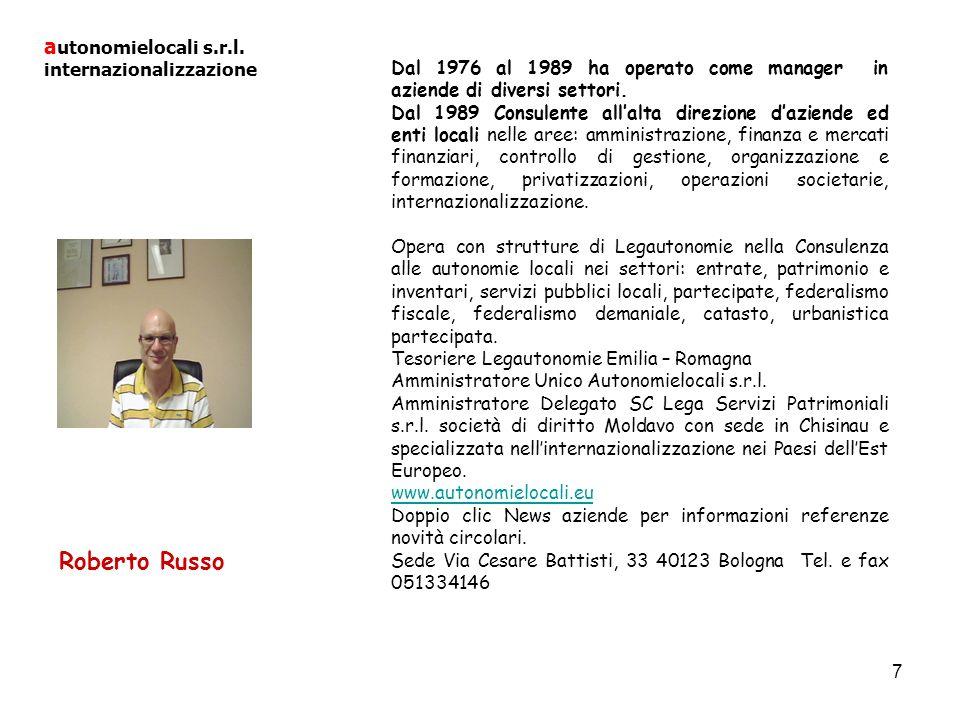 7 Roberto Russo a utonomielocali s.r.l. internazionalizzazione Dal 1976 al 1989 ha operato come manager in aziende di diversi settori. Dal 1989 Consul