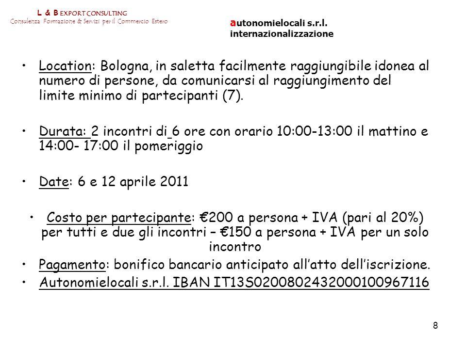 8 L & B EXPORT CONSULTING Consulenza Formazione & Servizi per il Commercio Estero Location: Bologna, in saletta facilmente raggiungibile idonea al num