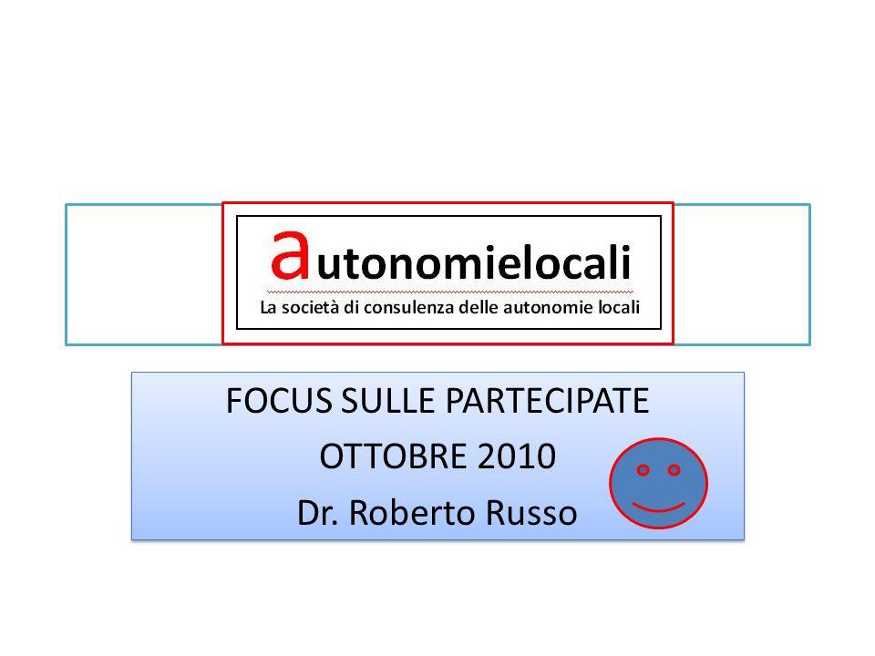 FOCUS SULLE PARTECIPATE OTTOBRE 2010 Dr. Roberto Russo FOCUS SULLE PARTECIPATE OTTOBRE 2010 Dr.
