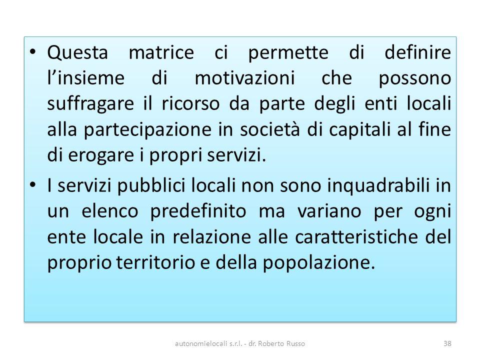 Questa matrice ci permette di definire linsieme di motivazioni che possono suffragare il ricorso da parte degli enti locali alla partecipazione in società di capitali al fine di erogare i propri servizi.