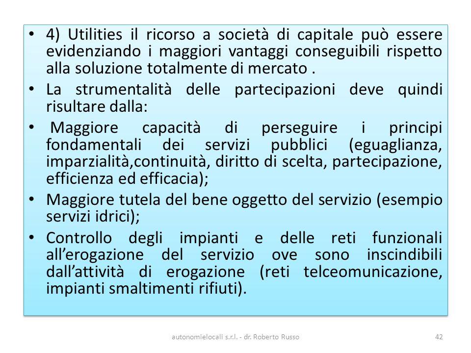 4) Utilities il ricorso a società di capitale può essere evidenziando i maggiori vantaggi conseguibili rispetto alla soluzione totalmente di mercato.