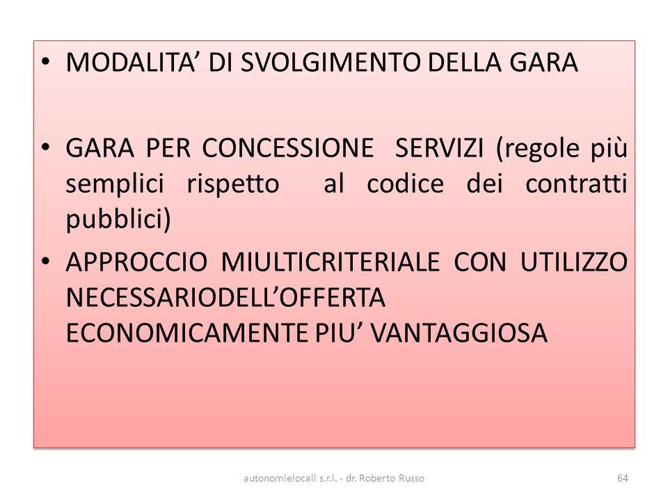 MODALITA DI SVOLGIMENTO DELLA GARA GARA PER CONCESSIONE SERVIZI (regole più semplici rispetto al codice dei contratti pubblici) APPROCCIO MIULTICRITERIALE CON UTILIZZO NECESSARIODELLOFFERTA ECONOMICAMENTE PIU VANTAGGIOSA MODALITA DI SVOLGIMENTO DELLA GARA GARA PER CONCESSIONE SERVIZI (regole più semplici rispetto al codice dei contratti pubblici) APPROCCIO MIULTICRITERIALE CON UTILIZZO NECESSARIODELLOFFERTA ECONOMICAMENTE PIU VANTAGGIOSA autonomielocali s.r.l.
