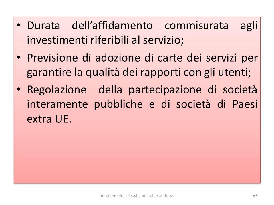 Durata dellaffidamento commisurata agli investimenti riferibili al servizio; Previsione di adozione di carte dei servizi per garantire la qualità dei rapporti con gli utenti; Regolazione della partecipazione di società interamente pubbliche e di società di Paesi extra UE.