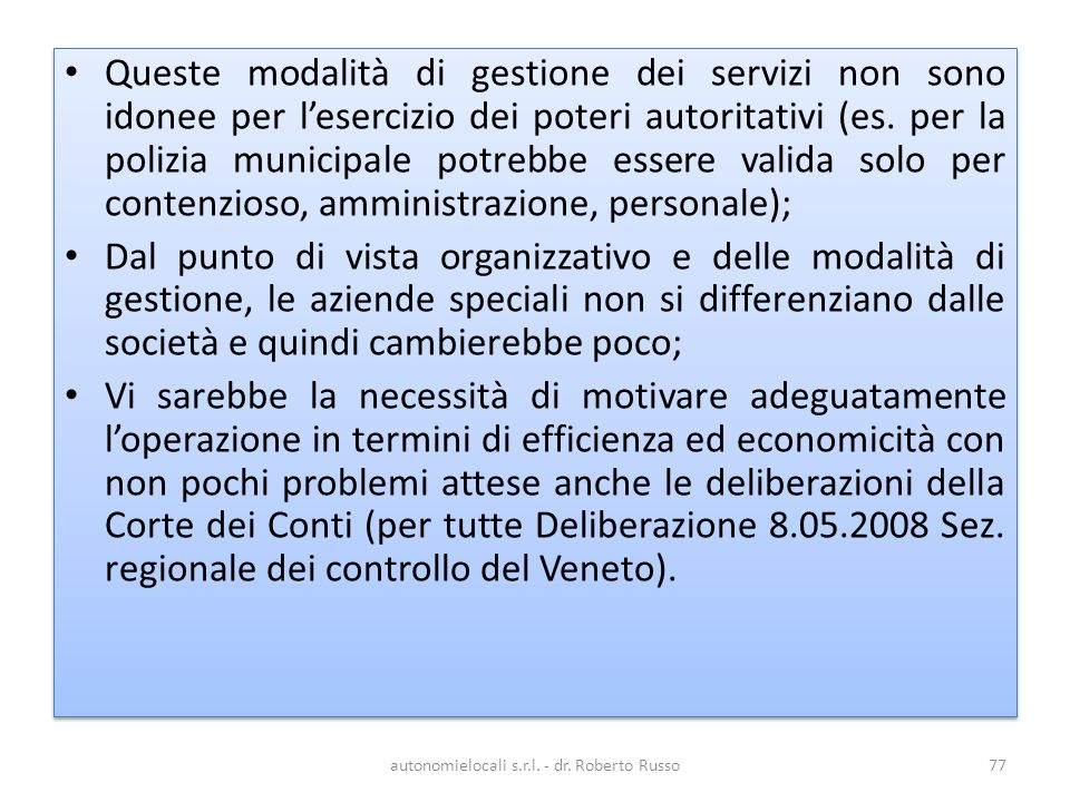 Queste modalità di gestione dei servizi non sono idonee per lesercizio dei poteri autoritativi (es.