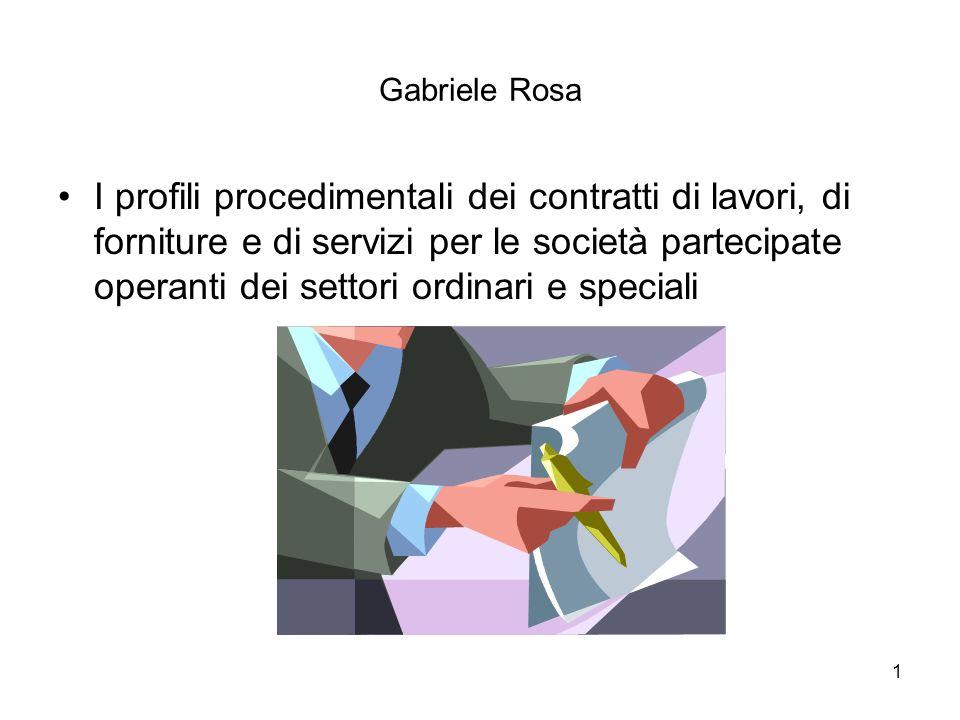 1 Gabriele Rosa I profili procedimentali dei contratti di lavori, di forniture e di servizi per le società partecipate operanti dei settori ordinari e speciali
