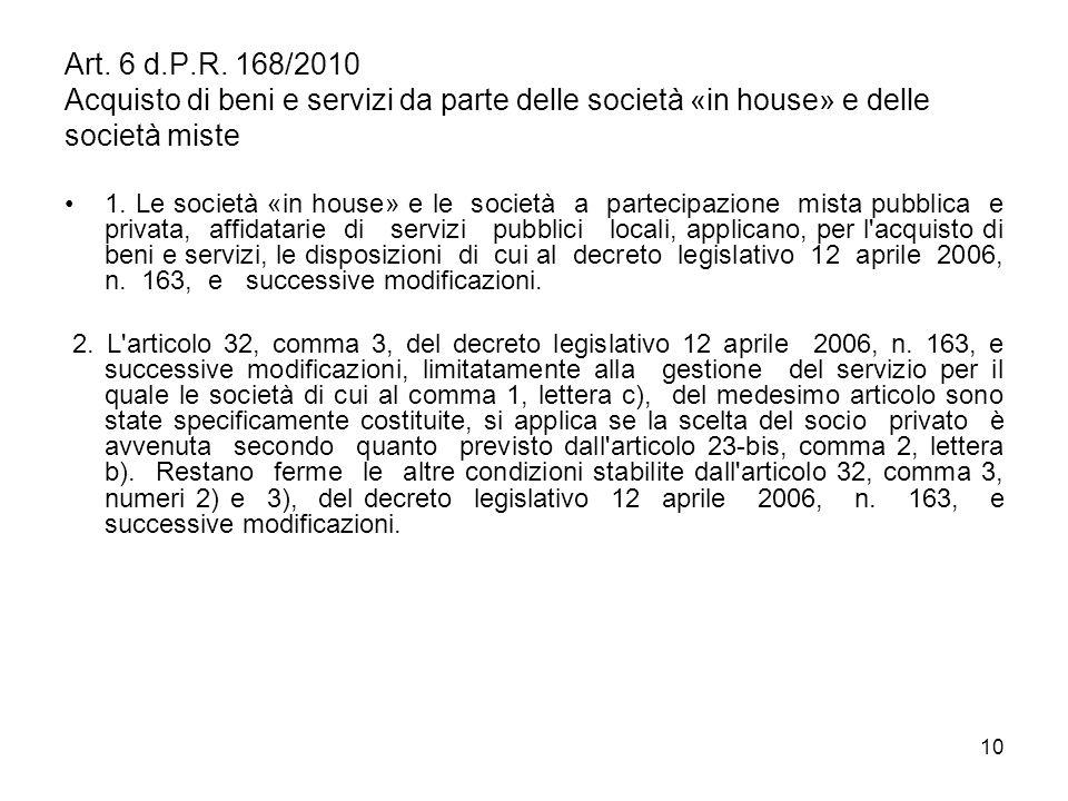 10 Art. 6 d.P.R. 168/2010 Acquisto di beni e servizi da parte delle società «in house» e delle società miste 1. Le società «in house» e le società a p