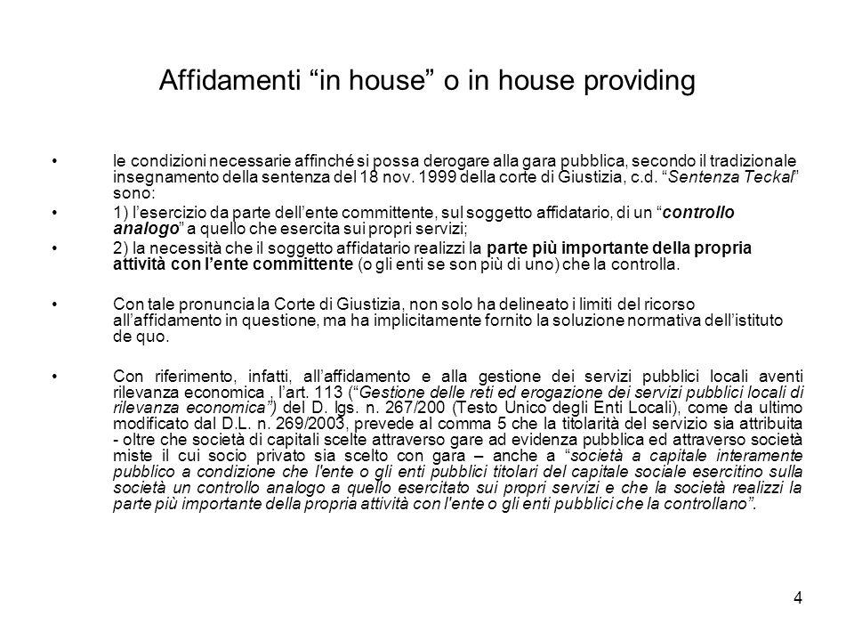 4 Affidamenti in house o in house providing le condizioni necessarie affinché si possa derogare alla gara pubblica, secondo il tradizionale insegnamento della sentenza del 18 nov.