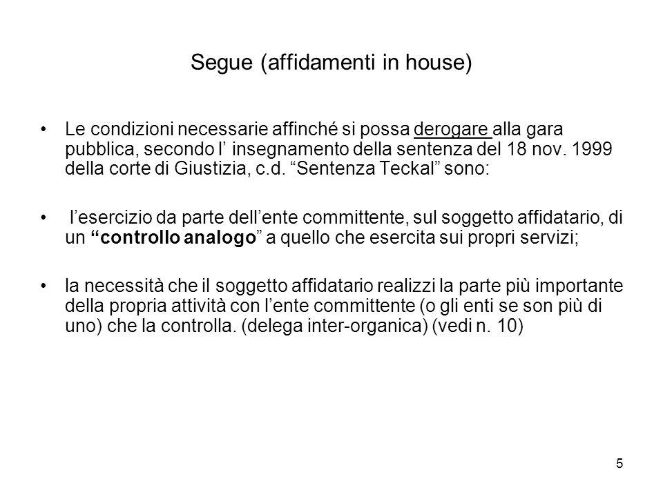 5 Segue (affidamenti in house) Le condizioni necessarie affinché si possa derogare alla gara pubblica, secondo l insegnamento della sentenza del 18 nov.