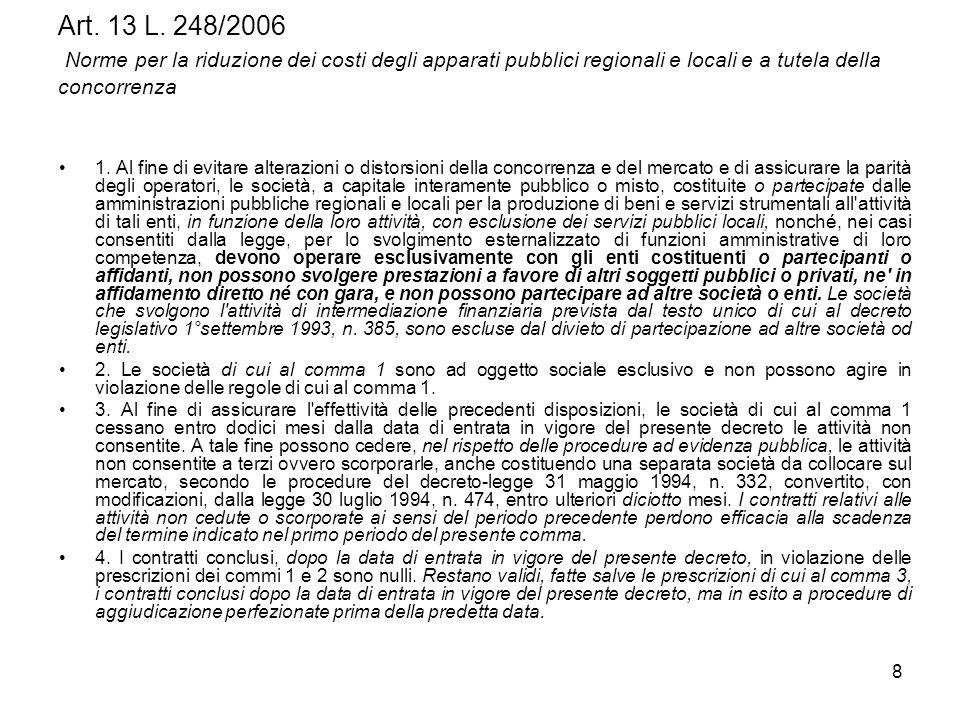 8 Art. 13 L. 248/2006 Norme per la riduzione dei costi degli apparati pubblici regionali e locali e a tutela della concorrenza 1. Al fine di evitare a