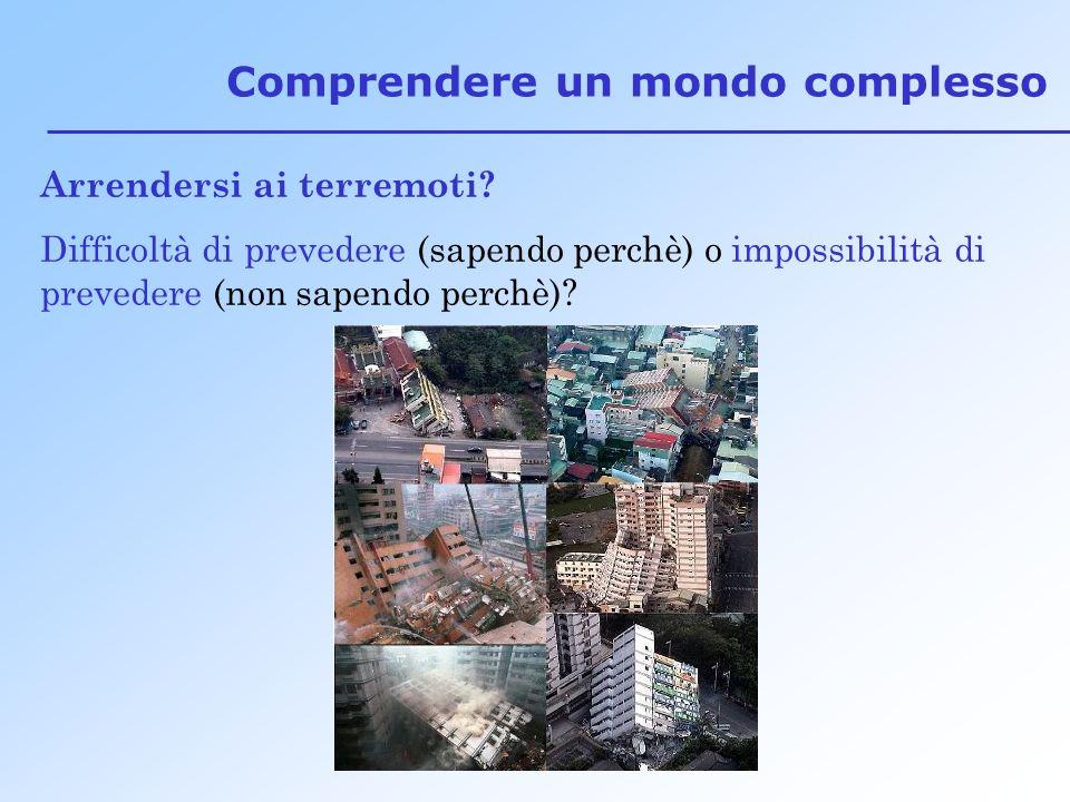 Comprendere un mondo complesso Arrendersi ai terremoti.