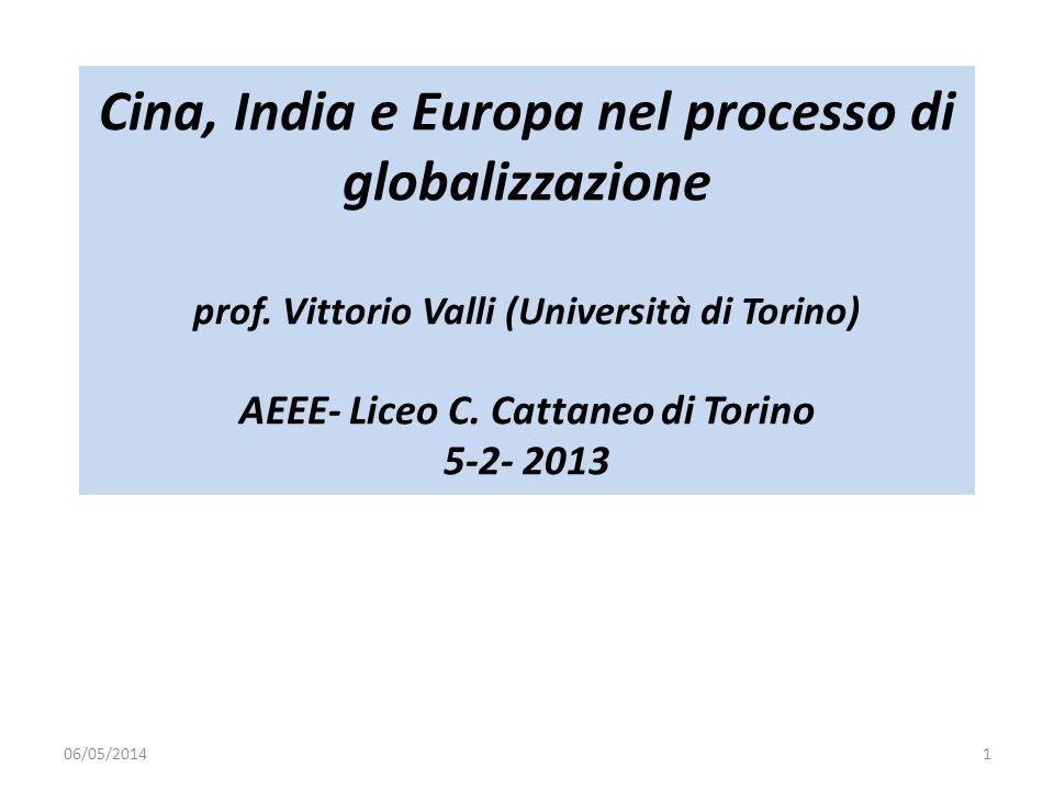 Cina, India e Europa nel processo di globalizzazione prof. Vittorio Valli (Università di Torino) AEEE- Liceo C. Cattaneo di Torino 5-2- 2013 06/05/201