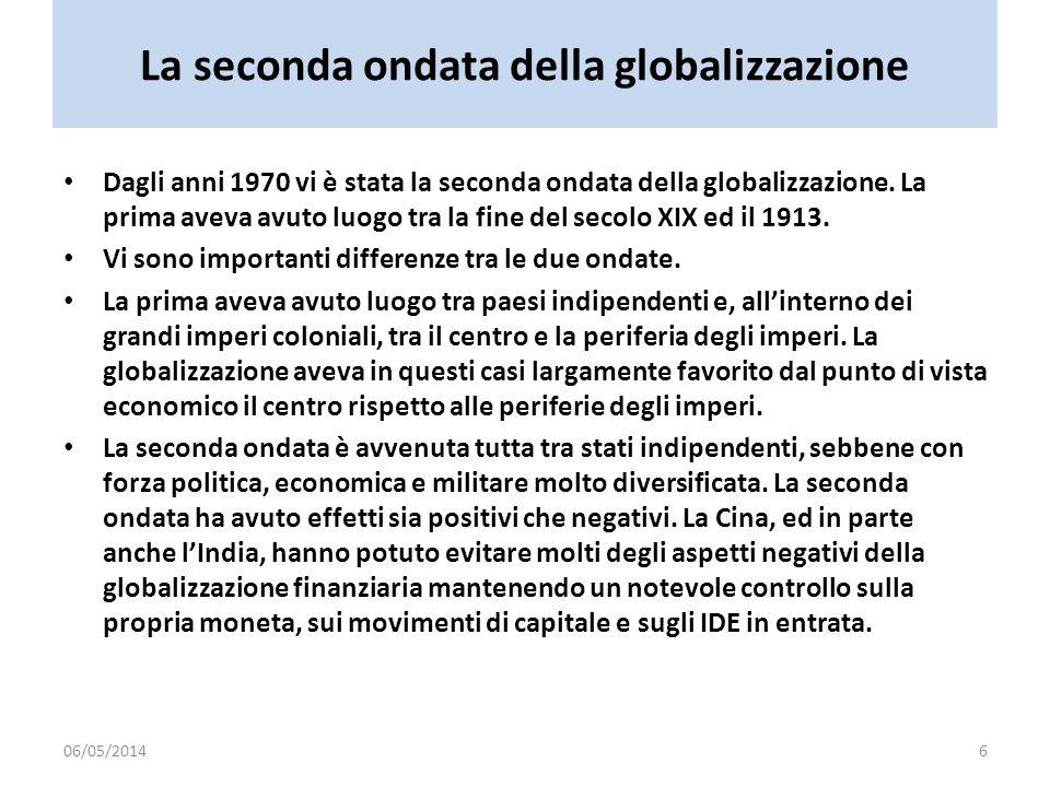 La seconda ondata della globalizzazione Dagli anni 1970 vi è stata la seconda ondata della globalizzazione. La prima aveva avuto luogo tra la fine del