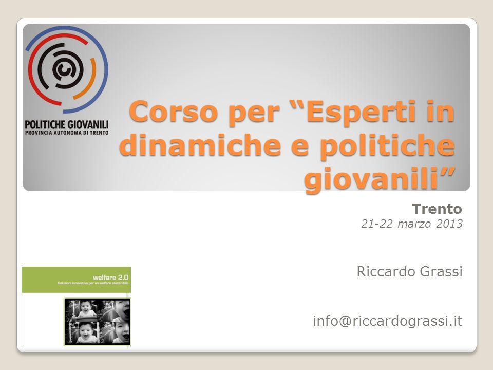 Corso per Esperti in dinamiche e politiche giovanili Trento 21-22 marzo 2013 Riccardo Grassi info@riccardograssi.it