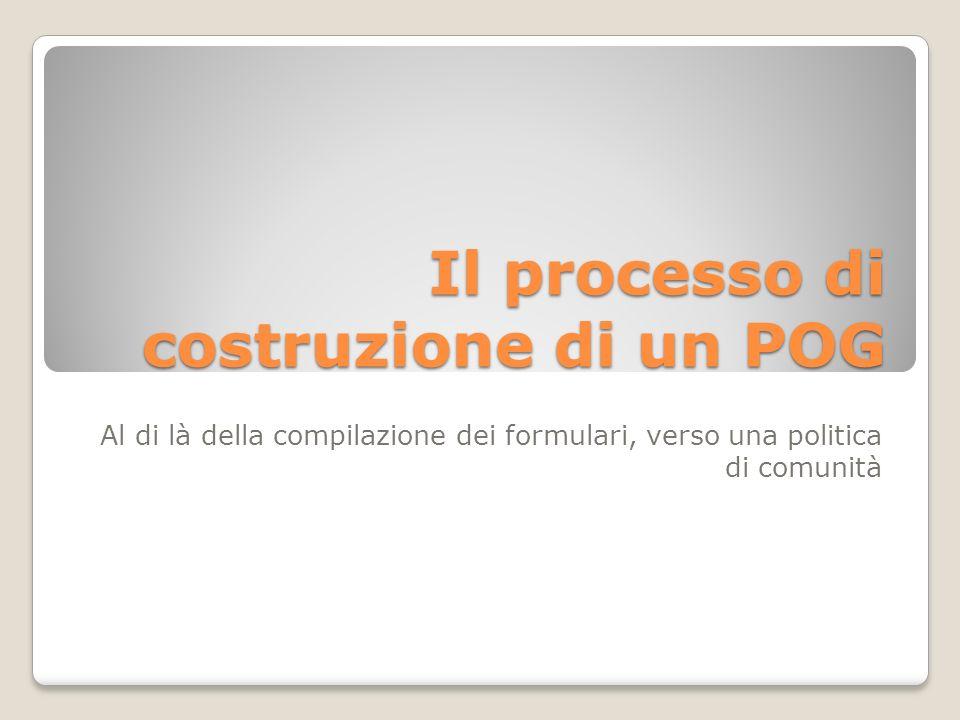 Il processo di costruzione di un POG Al di là della compilazione dei formulari, verso una politica di comunità