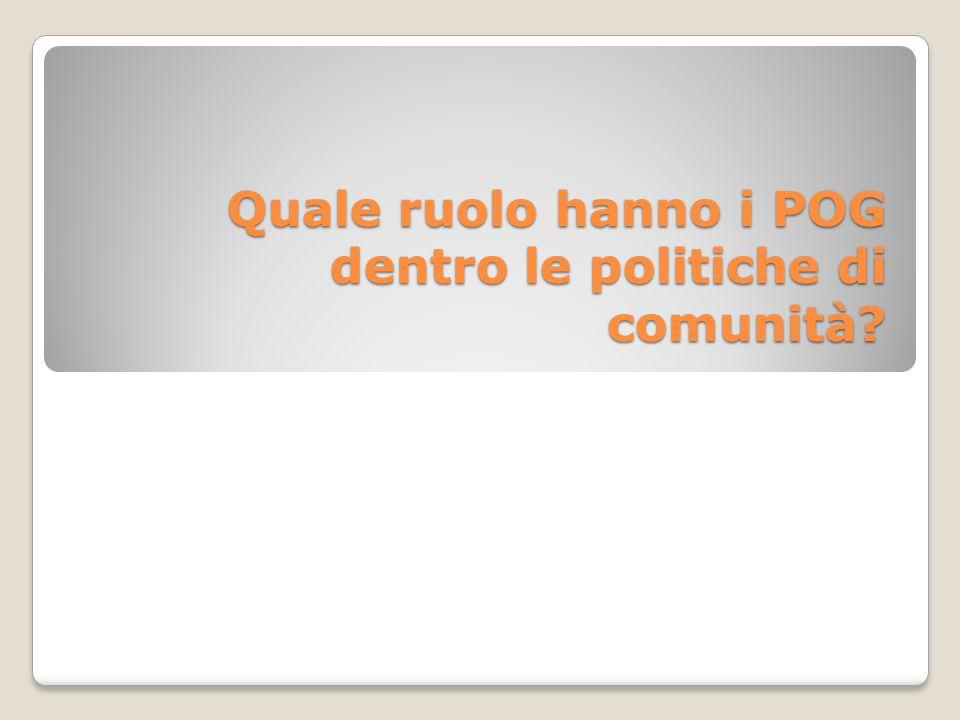 Quale ruolo hanno i POG dentro le politiche di comunità?