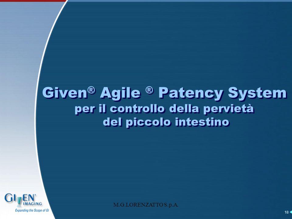 M.G.LORENZATTO S.p.A. 18 Given ® Agile ® Patency System per il controllo della pervietà del piccolo intestino