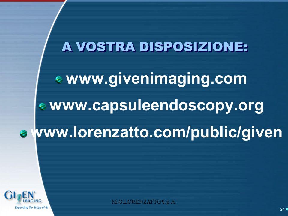 M.G.LORENZATTO S.p.A. 24 A VOSTRA DISPOSIZIONE: www.givenimaging.com www.capsuleendoscopy.org www.lorenzatto.com/public/given