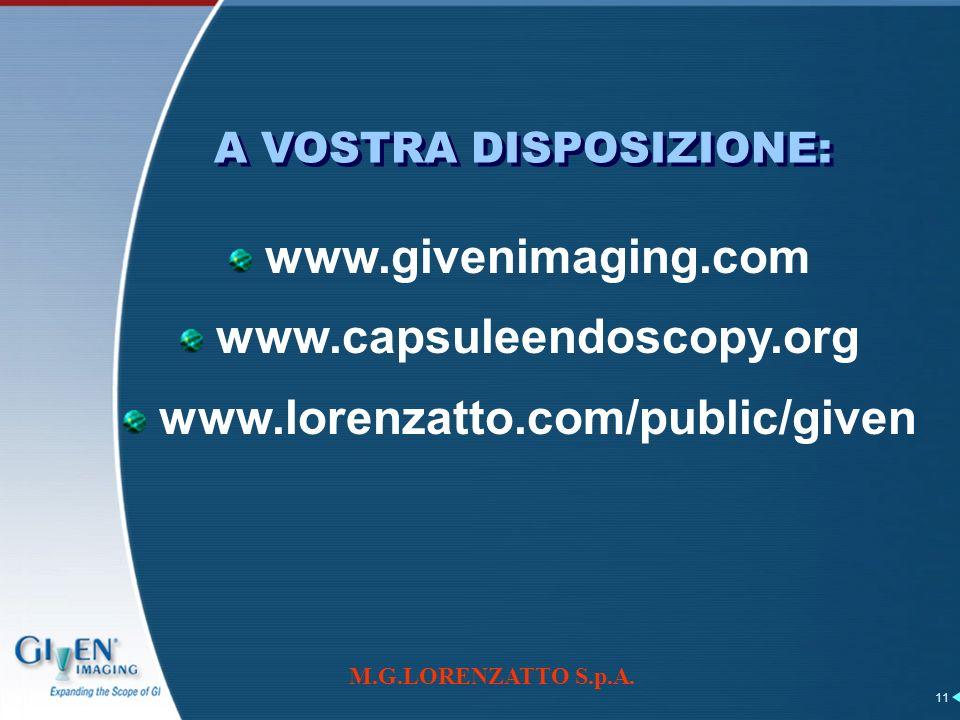 M.G.LORENZATTO S.p.A. 11 A VOSTRA DISPOSIZIONE: www.givenimaging.com www.capsuleendoscopy.org www.lorenzatto.com/public/given