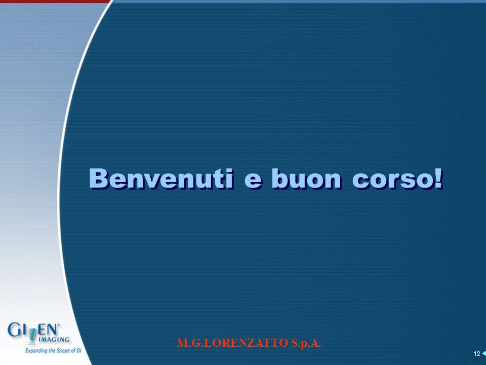M.G.LORENZATTO S.p.A. 12 Benvenuti e buon corso!