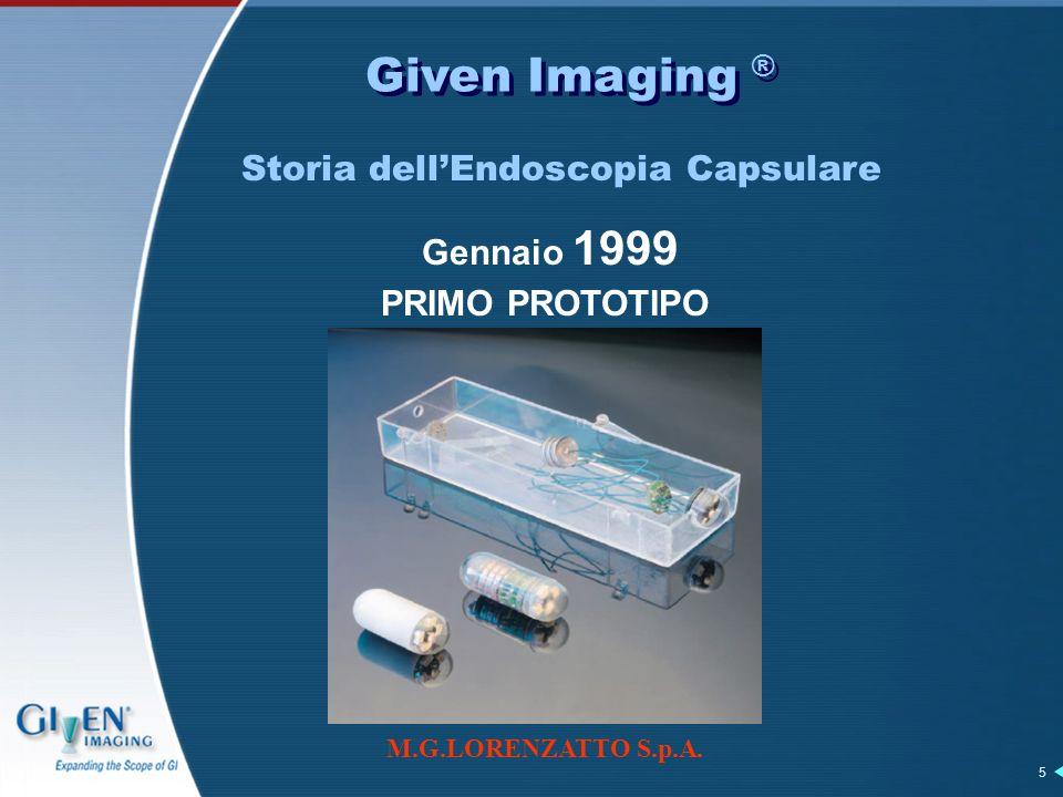 M.G.LORENZATTO S.p.A. 5 Given Imaging ® Gennaio 1999 PRIMO PROTOTIPO Storia dellEndoscopia Capsulare