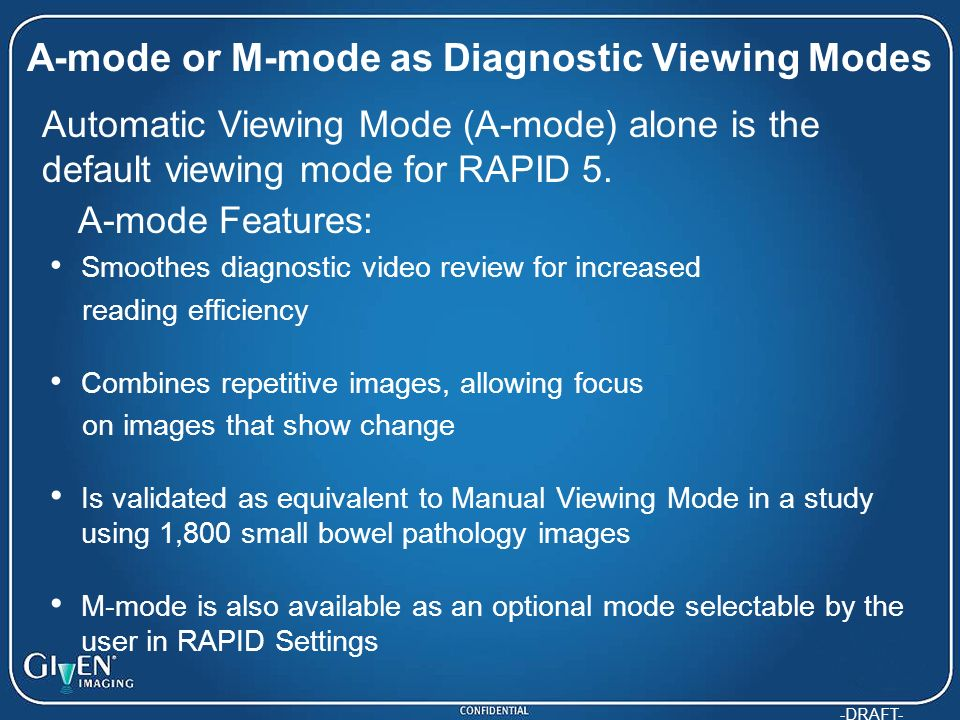 -DRAFT- A-mode or M-mode as Diagnostic Viewing Modes A-mode Features: Smoothes diagnostic video review for increased reading efficiency Combines repet