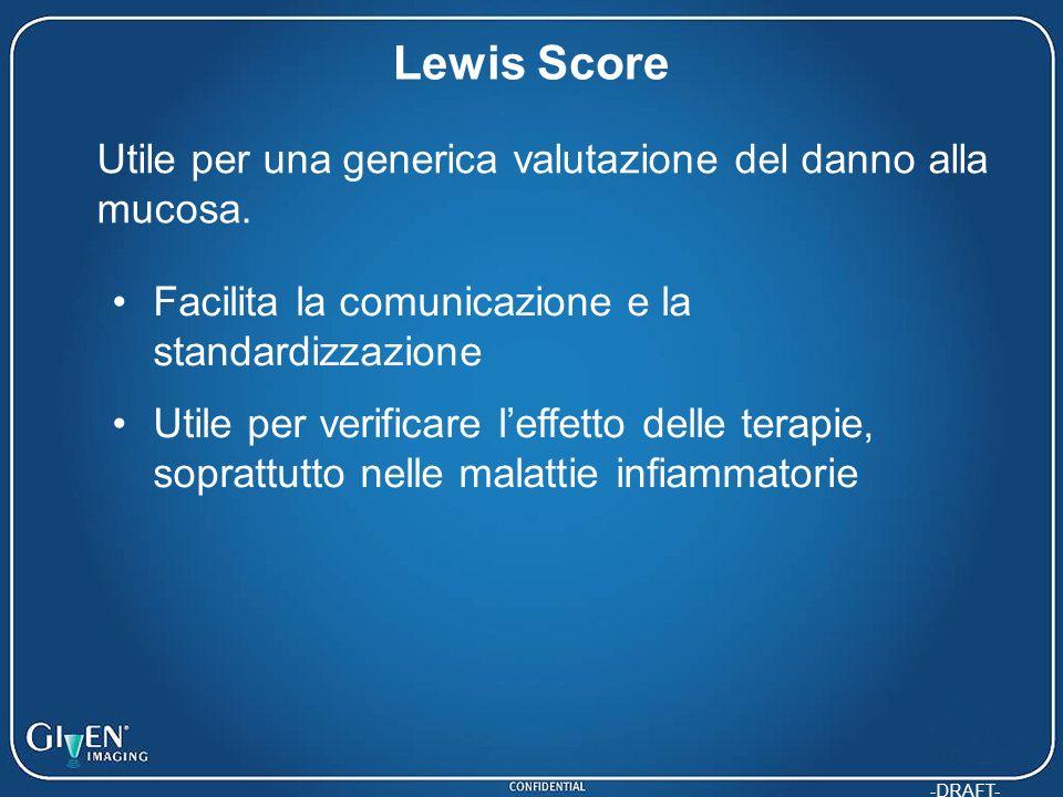 -DRAFT- Lewis Score Utile per una generica valutazione del danno alla mucosa. Facilita la comunicazione e la standardizzazione Utile per verificare le