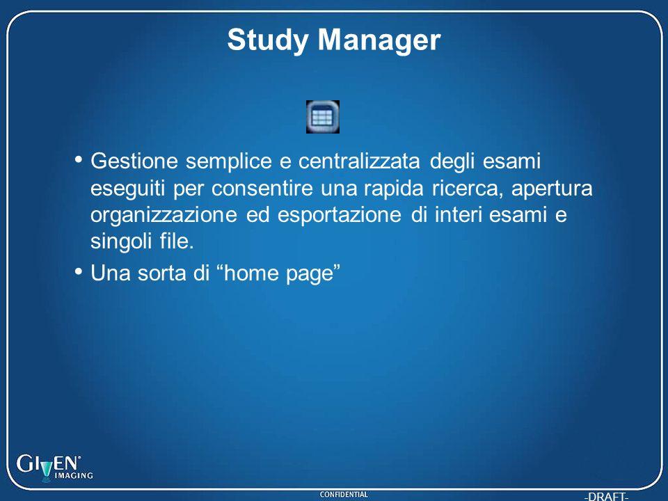 -DRAFT- Study Manager Gestione semplice e centralizzata degli esami eseguiti per consentire una rapida ricerca, apertura organizzazione ed esportazione di interi esami e singoli file.