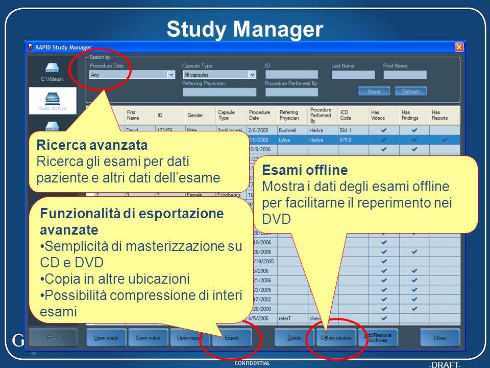 -DRAFT- Study Manager Funzionalità di esportazione avanzate Semplicità di masterizzazione su CD e DVD Copia in altre ubicazioni Possibilità compressio