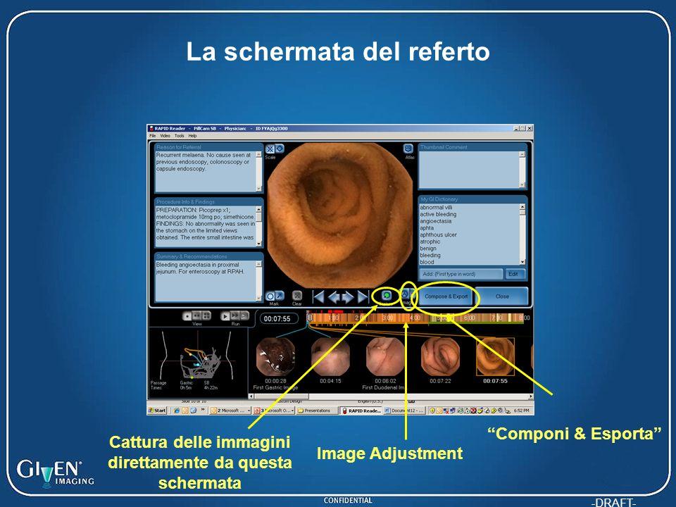 -DRAFT- La schermata del referto Image Adjustment Cattura delle immagini direttamente da questa schermata Componi & Esporta