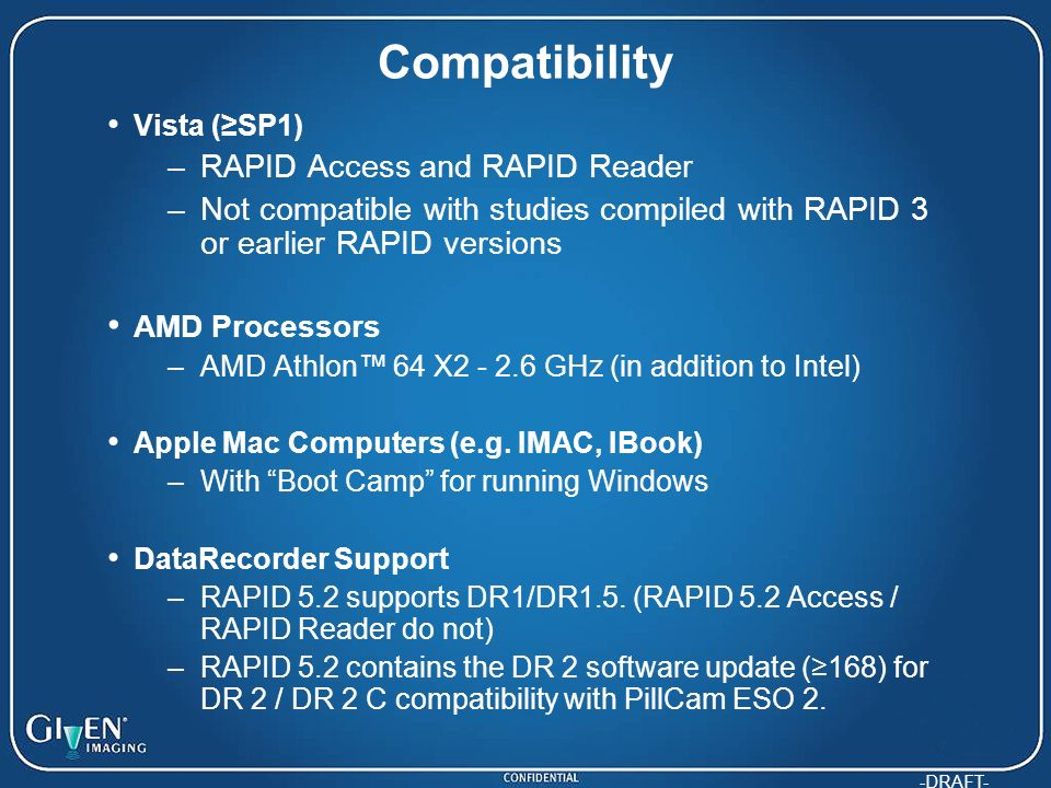 -DRAFT- Compatibility Vista (SP1) –RAPID Access and RAPID Reader –Not compatible with studies compiled with RAPID 3 or earlier RAPID versions AMD Proc