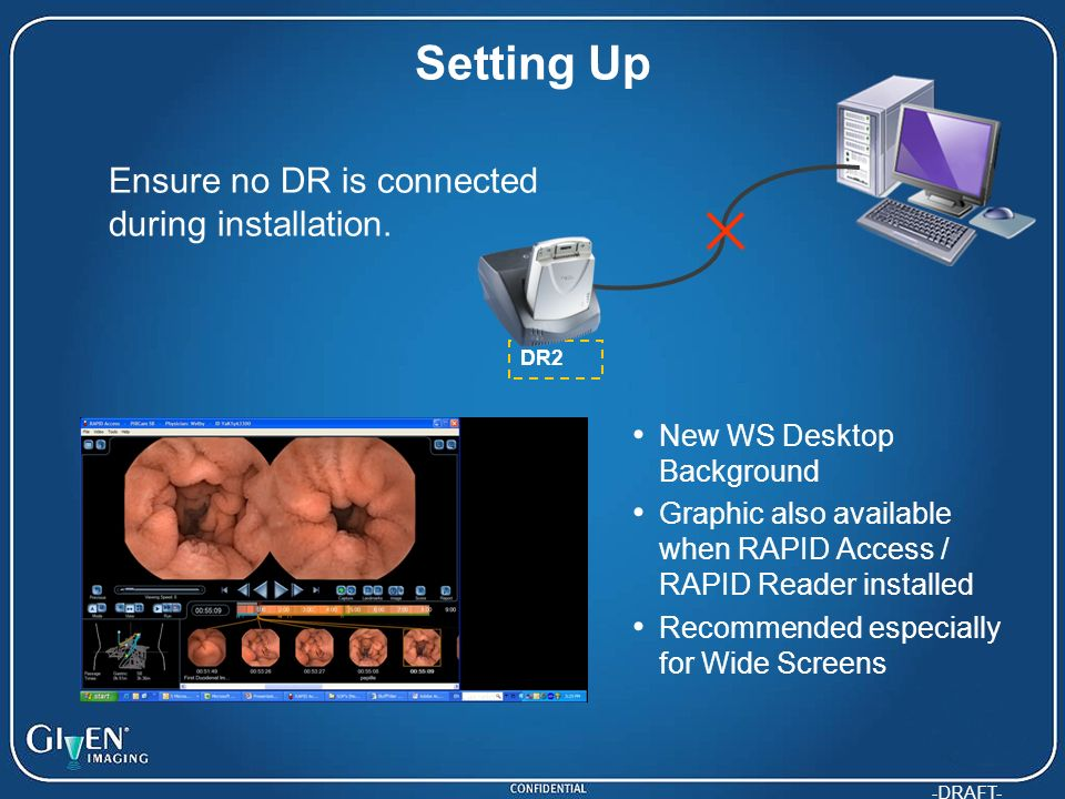 -DRAFT- Setting Up Ensure no DR is connected during installation. New WS Desktop Background Graphic also available when RAPID Access / RAPID Reader in