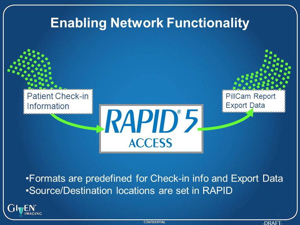 -DRAFT- Enabling Network Functionality Formats are predefined for Check-in info and Export Data Source/Destination locations are set in RAPID Patient