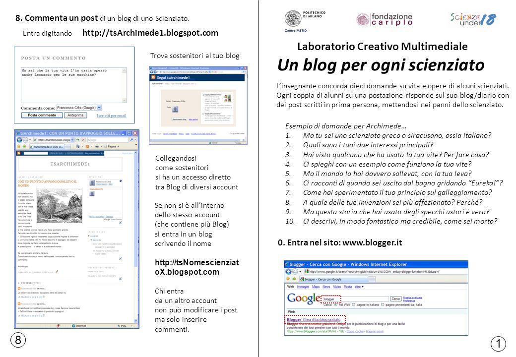 0. Entra nel sito: www.blogger.it 8 1 Trova sostenitori al tuo blog Laboratorio Creativo Multimediale Un blog per ogni scienziato 8. Commenta un post
