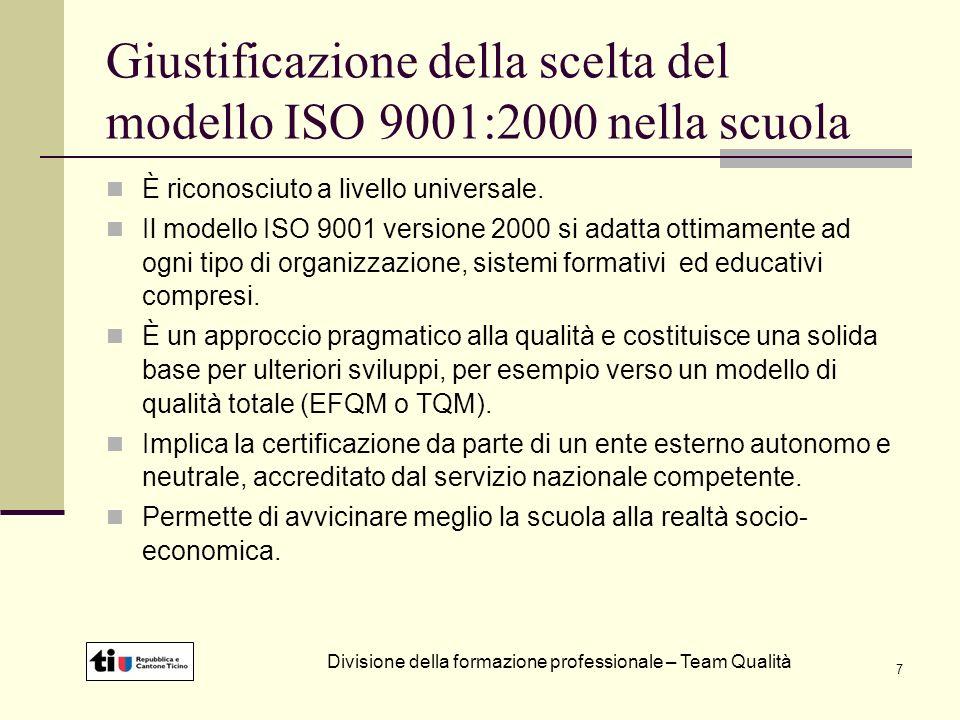 7 Giustificazione della scelta del modello ISO 9001:2000 nella scuola È riconosciuto a livello universale.