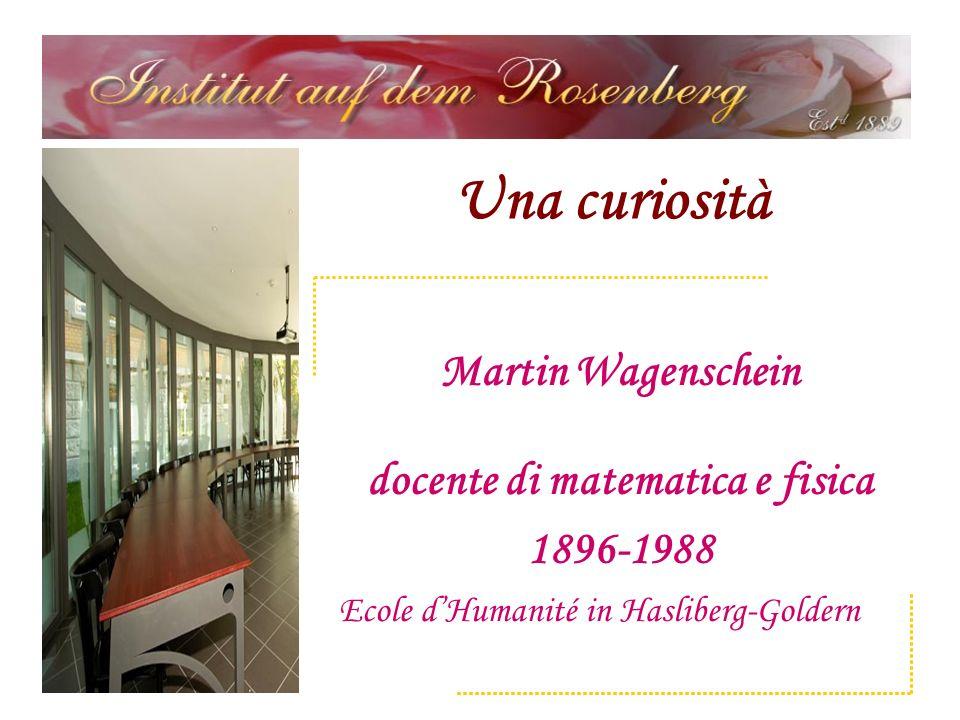 Una curiosità Martin Wagenschein docente di matematica e fisica 1896-1988 Ecole dHumanité in Hasliberg-Goldern