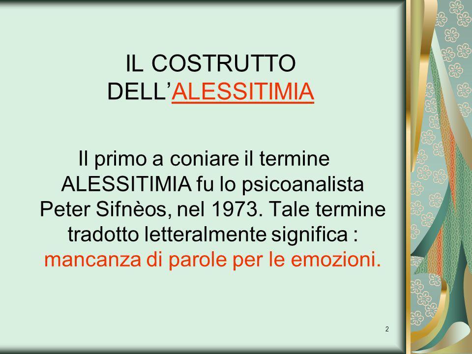 2 IL COSTRUTTO DELLALESSITIMIA Il primo a coniare il termine ALESSITIMIA fu lo psicoanalista Peter Sifnèos, nel 1973. Tale termine tradotto letteralme