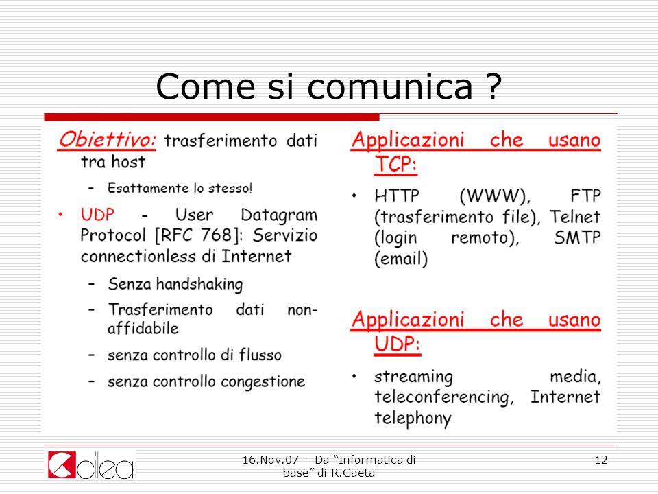16.Nov.07 - Da Informatica di base di R.Gaeta 12 Come si comunica