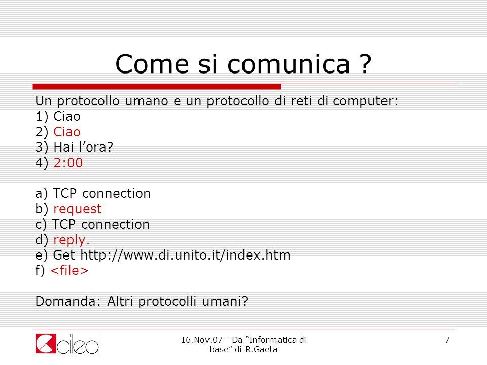 16.Nov.07 - Da Informatica di base di R. Gaeta 8 Come si comunica ?
