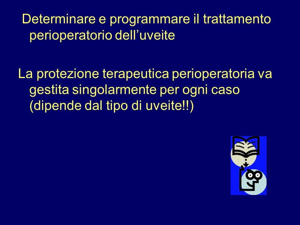 Determinare e programmare il trattamento perioperatorio delluveite La protezione terapeutica perioperatoria va gestita singolarmente per ogni caso (di