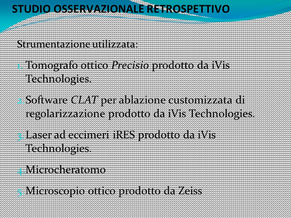 STUDIO OSSERVAZIONALE RETROSPETTIVO Strumentazione utilizzata: 1. Tomografo ottico Precisio prodotto da iVis Technologies. 2. Software CLAT per ablazi