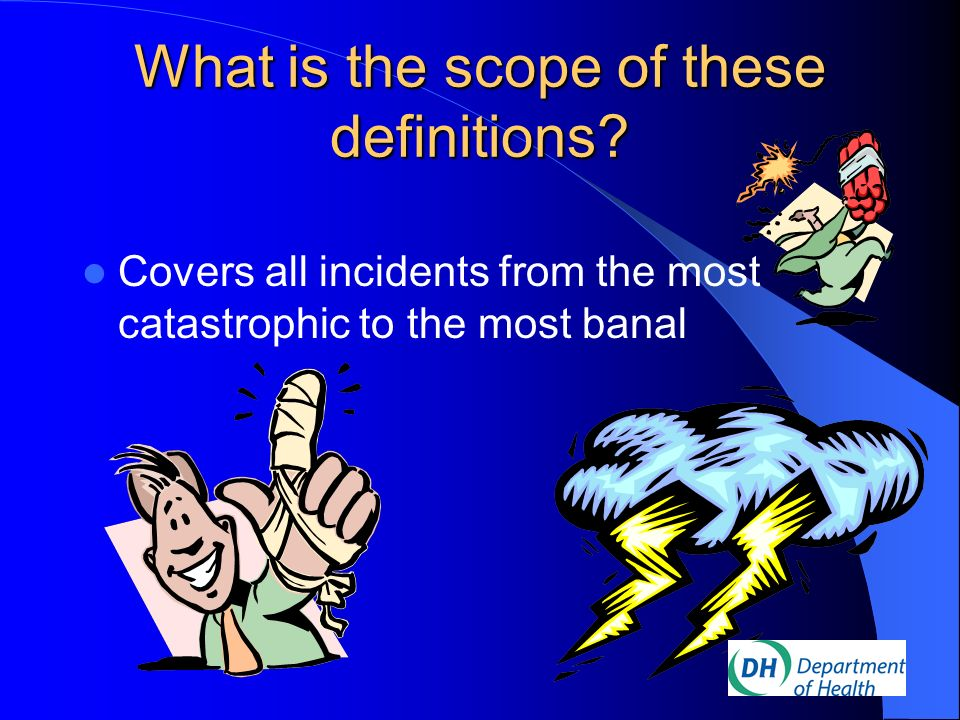 What is the scope of these definitions? Covers all incidents from the most catastrophic to the most banal
