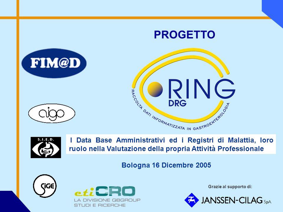 PROGETTO Grazie al supporto di: Bologna 16 Dicembre 2005 I Data Base Amministrativi ed i Registri di Malattia, loro ruolo nella Valutazione della propria Attività Professionale