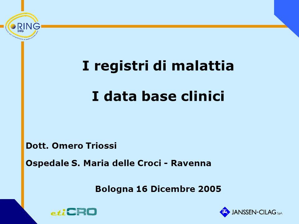 I registri di malattia I data base clinici Dott. Omero Triossi Ospedale S.