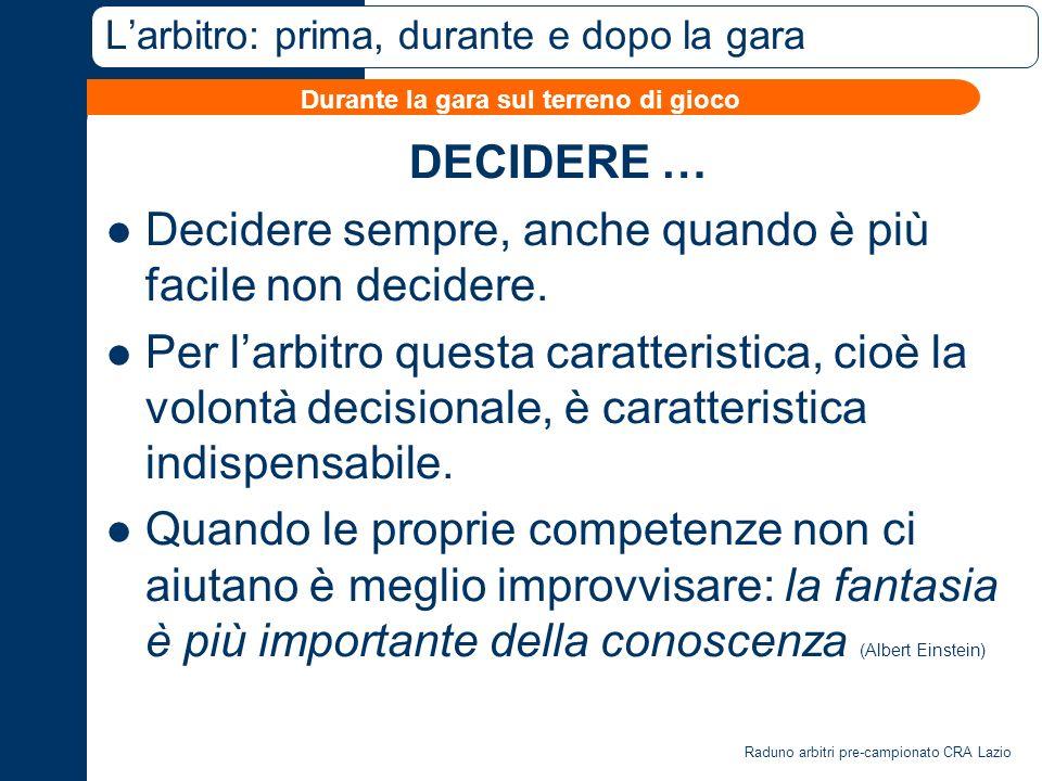 Raduno arbitri pre-campionato CRA Lazio Larbitro: prima, durante e dopo la gara DECIDERE … Decidere sempre, anche quando è più facile non decidere.