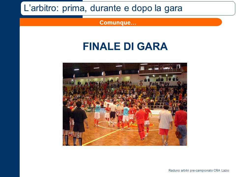 Raduno arbitri pre-campionato CRA Lazio Larbitro: prima, durante e dopo la gara FINALE DI GARA Comunque…