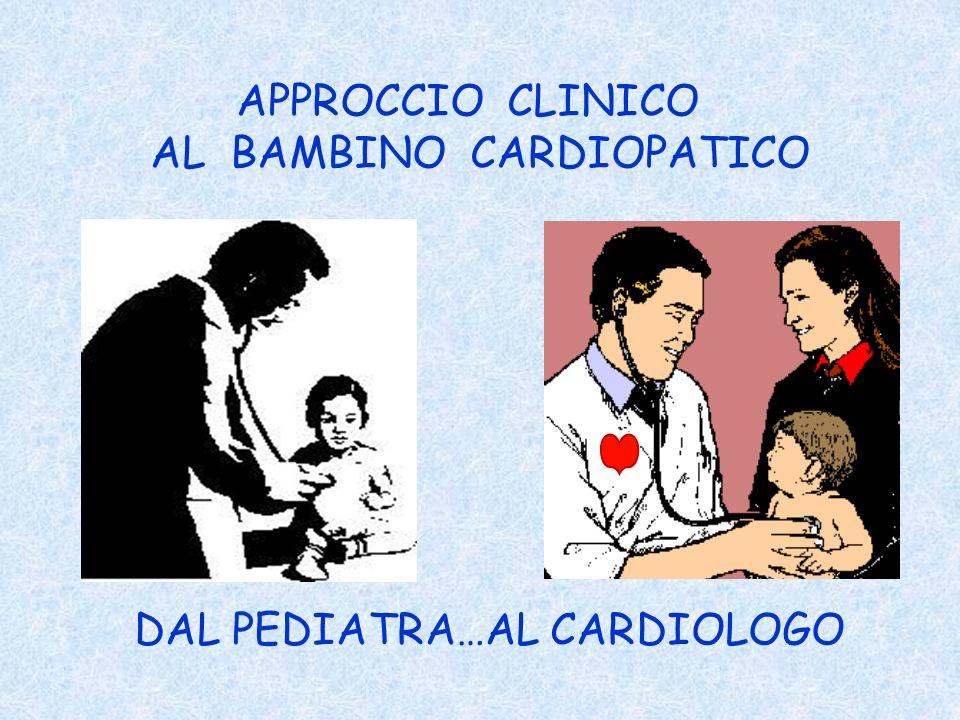 APPROCCIO CLINICO AL BAMBINO CARDIOPATICO DAL PEDIATRA…AL CARDIOLOGO