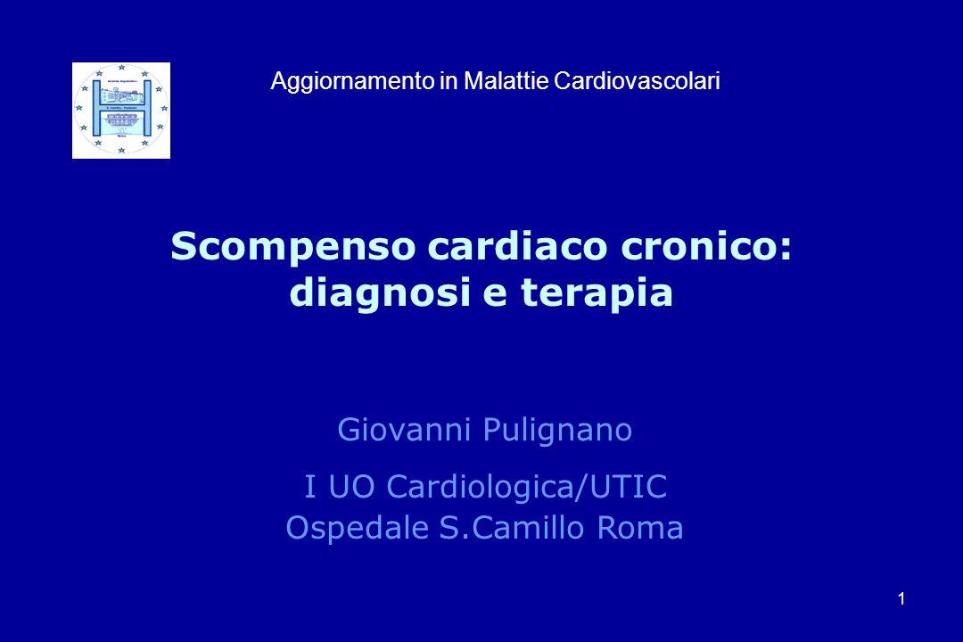 1 Scompenso cardiaco cronico: diagnosi e terapia Giovanni Pulignano I UO Cardiologica/UTIC Ospedale S.Camillo Roma Aggiornamento in Malattie Cardiovas